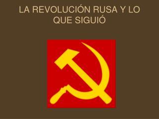 LA REVOLUCIÓN RUSA Y LO QUE SIGUIÓ