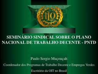SEMINÁRIO SINDICAL SOBRE O PLANO NACIONAL DE TRABALHO DECENTE - PNTD