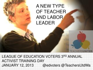 LEAGUE OF EDUCATION VOTERS 3 RD  ANNUAL ACTIVIST TRAINING DAY