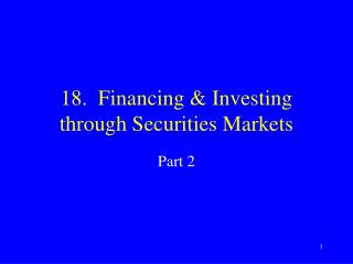 18.  Financing & Investing through Securities Markets