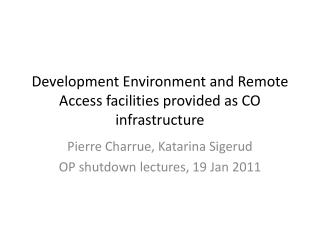 Development Environment and Remote Access facilities provided as CO infrastructure
