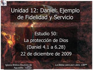 Estudio 50:  La protecci n de Dios Daniel 4.1 a 6.28  22 de diciembre de 2009