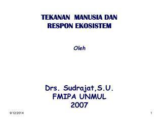 TEKANAN  MANUSIA DAN  RESPON  EKOSISTEM Oleh Drs. Sudrajat,S.U. FMIPA UNMUL 2007