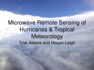 Microwave Remote Sensing of Hurricanes  Tropical Meteorology