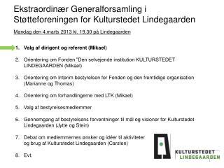 Ekstraordinær Generalforsamling i  Støtteforeningen for Kulturstedet Lindegaarden