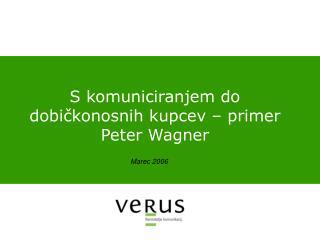 S komuniciranjem do dobičkonosnih kupcev – primer Peter Wagner
