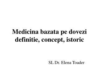 Medicina bazata pe dovezi definitie, concept, istoric