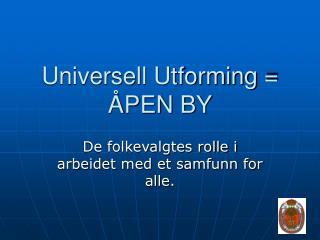 Universell Utforming = ÅPEN BY