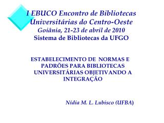 ESTABELECIMENTO DE  NORMAS E PADRÕES PARA BIBLIOTECAS UNIVERSITÁRIAS OBJETIVANDO A INTEGRAÇÃO