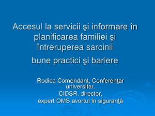 Rodica Comendant, Conferenţar universitar,  CIDSR, director,  expert OMS avortul în siguranţă
