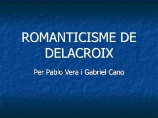 ROMANTICISME DE DELACROIX