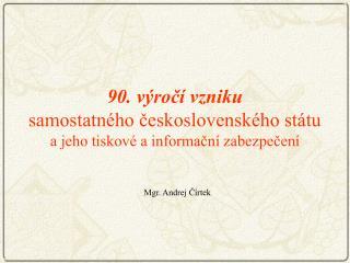 90. výročí vzniku samostatného československého státu a jeho tiskové a informační zabezpečení