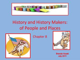 History and History Makers: of People and Places