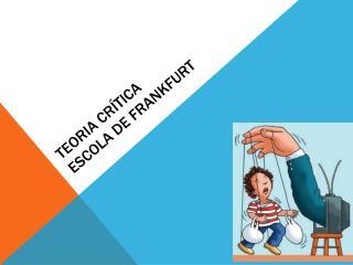 TEORIA CR�TICA ESCOLA DE FRANKFURT