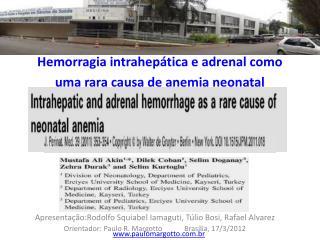 Hemorragia intrahepática e adrenal como uma rara causa de anemia neonatal