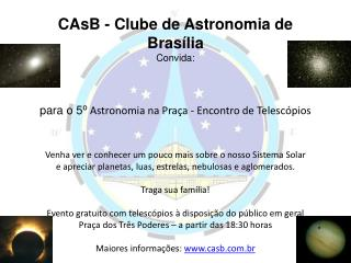 CAsB - Clube de Astronomia de Brasília Convida: 5 ⁰ Astronomia na Praça - Encontro de Telescópios