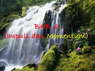 BAB. 6  (Impuls dan  Momentum)