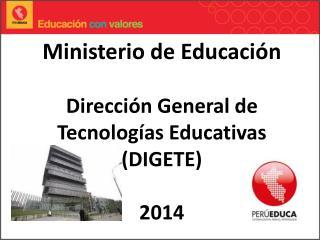 Ministerio de Educación  Dirección General de Tecnologías Educativas (DIGETE) 2014