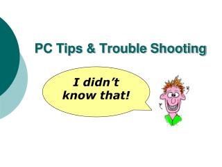 PC Tips & Trouble Shooting