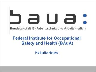 Federal Institute for Occupational  Safety and Health (BAuA) Nathalie Henke