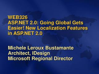 WEB326 ASP 2.0: Going Global Gets Easier New Localization Features in ASP 2.0