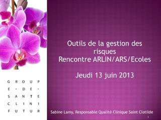 Outils de la gestion des risques  Rencontre ARLIN/ARS/Ecoles  Jeudi 13 juin 2013