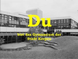 bist das Gymnasium der Stadt Kerpen