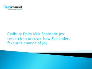 Cadbury Dairy Milk Share the Joy:  research to uncover New Zealanders' favourite sounds of joy