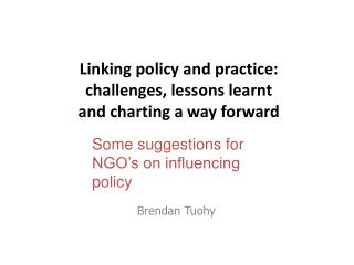 Linking policy and practice: challenges, lessons learnt  and charting a way forward