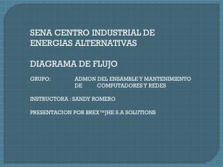 SENA CENTRO INDUSTRIAL DE ENERGIAS ALTERNATIVAS  DIAGRAMA DE FLUJO