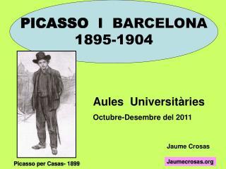 PICASSO   I  BARCELONA 1895-1904