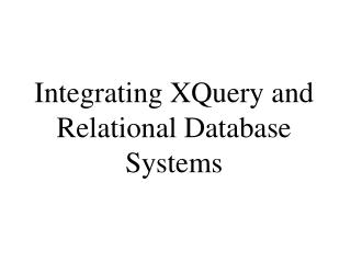 Integrating XQuery and Relational Database Systems