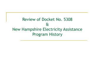 Review of Docket No. 5308 & New Hampshire Electricity Assistance Program History