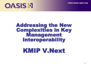 Addressing the New Complexities in Key Management Interoperability KMIP  V.Next