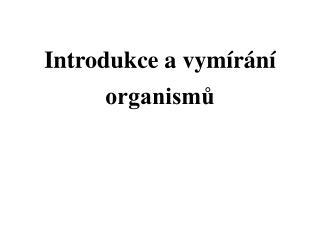 Introdukce a vym�r�n� organism?