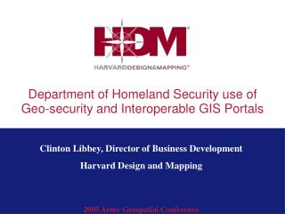Department of Homeland Security use of  Geo-security and Interoperable GIS Portals
