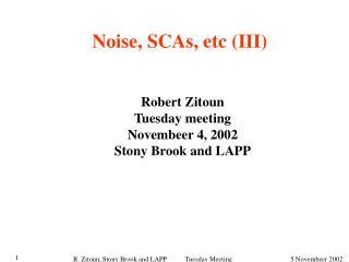 Noise, SCAs, etc (III)