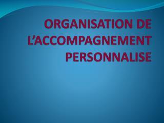 ORGANISATION DE L'ACCOMPAGNEMENT PERSONNALISE