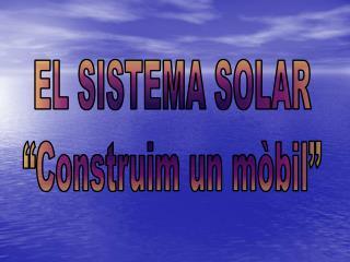 """EL SISTEMA SOLAR """"Construim un mòbil"""""""