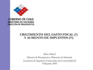 Mario Marcel Director de Presupuestos, Ministerio de Hacienda