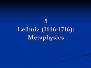 5 Leibniz (1646-1716): Metaphysics