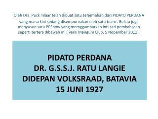 PIDATO PERDANA DR. G.S.S.J. RATU LANGIE didepan volkSraad ,  batavia 15  juni  1927