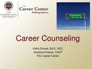 Career Counseling Kathy Dorsett,  Ed.S ., NCC Assistant Director, CACP FSU Career Center