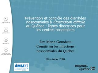 Dre Marie Gourdeau Comité sur les infections nosocomiales du Québec 28 octobre 2004