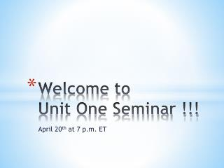 Welcome to  Unit One Seminar !!!