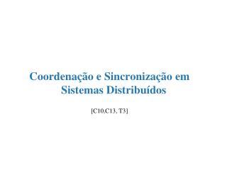 Coordena��o e Sincroniza��o em Sistemas Distribu�dos [C10,C13, T3]