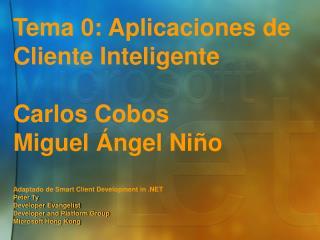 Tema 0: Aplicaciones de Cliente Inteligente Carlos Cobos Miguel Ángel Niño