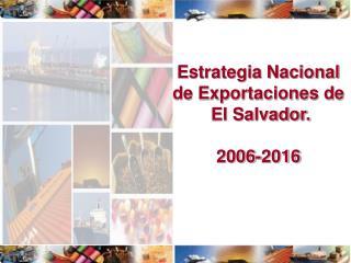 Estrategia Nacional de Exportaciones de  El Salvador. 2006-2016