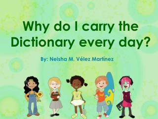 Why do I carry the Dictionary every day?