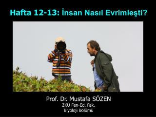 Hafta 12-13:  İnsan Nasıl Evrimleşti? Prof. Dr. Mustafa SÖZEN ZKÜ Fen-Ed. Fak.  Biyoloji Bölümü